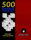 500 Japanese Puzzles: 500 Easy To Hard Kakuro Puzzle Book (Cross Sum) Puzzles (Solutions Included) Cover Image