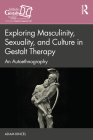 Exploring Masculinity, Sexuality, and Culture in Gestalt Therapy: An Autoethnography Cover Image
