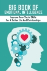 Big Book Of Emotional Intelligence: Improve Your Social Skills For A Better Life And Relationships: How To Improve Emotional Intelligence Books Cover Image