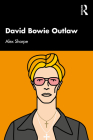 David Bowie Outlaw: Essays on Difference, Authenticity, Ethics, Art and Love Cover Image