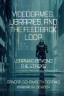 Videogames, Libraries, and the Feedback Loop: Learning Beyond the Stacks Cover Image