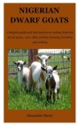 Nigerian Dwarf Goats: Complete guide and information on raising Nigerian dwarf goats, care, diets, feeding, housing, breeding and milking Cover Image