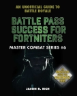 Battle Pass Success for Fortniters: An Unofficial Guide to Battle Royale (Master Combat #6) Cover Image