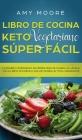 Libro de Cocina Keto Vegetariano Súper Fácil: La manera comprobada de perder peso de manera saludable con la dieta cetogénica, incluso si eres un tota Cover Image