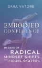 Embodied Confidence: 30 Days of Radical Mindset Shifts for Figure Skaters Cover Image