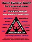Home Exercise Guide for Adults & Seniors Plus Cardiopulmonary Exercise Precautions & Benefits: Fitness Series: Lost Temple Fitness & Rehab: Fitness Se Cover Image