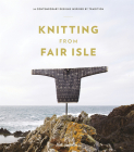 Knitting from Fair Isle: 20 Contemporary Designs Inspired by Tradition Cover Image