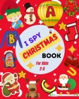 I Spy Christmas Book For Kids 2-5: A Cute Picture Guessing Game For Toddlers In Preschool and Kindergarten That Love Learning New Things While Having Cover Image