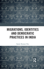 Migrations, Identities and Democratic Practices in India Cover Image