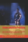 Fitness Adaptation Principles: 100% Nutrition 100% Training 100% Life: How to Achieve: Permanent Fat Loss - Maximum Performance Cover Image