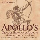 Apollo's Deadly Bow and Arrow - Greek Mythology for Kids - Children's Greek & Roman Books Cover Image