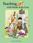 Teaching Art with Books Kids Love: Art Elements, Appreciation, and Design with Award-Winning Books Cover Image
