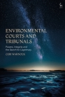 Environmental Courts and Tribunals: Powers, Integrity and the Search for Legitimacy (Studies in International Law) Cover Image