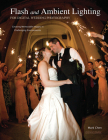 Flash and Ambient Lighting for Digital Wedding Photography: Creating Memorable Images in Challenging Environments Cover Image