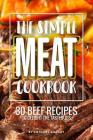 The Simple Meat Cookbook: 30 Beef Recipes to Delight the Tastebuds Cover Image