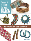 Learn to Stitch Beaded Jewelry: 50+ Projects You'll Love to Make Cover Image
