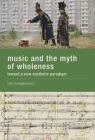 Music and the Myth of Wholeness: Toward a New Aesthetic Paradigm Cover Image