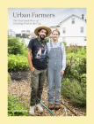 Urban Farmers: The Now (and How) of Growing Food in the City Cover Image