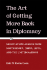 The Art of Getting More Back in Diplomacy: Negotiation Lessons from North Korea, China, Libya, and the United Nations Cover Image