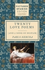Twenty Love Poems and A Song of Despair: [Pictured Spanish Edition] Cover Image