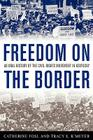Freedom on the Border: An Oral History of the Civil Rights Movement in Kentucky (Kentucky Remembered: An Oral History) Cover Image