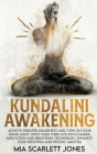 Kundalini Awakening: Achieve Greater Awareness and Turn on Your Inner Light, Open Your Third Eye with Chakra Meditation and Breathing Techn Cover Image