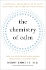 The Chemistry of Calm: A Powerful, Drug-Free Plan to Quiet Your Fears and Overcome Your Anxiety Cover Image