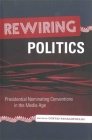 Rewiring Politics: Presidential Nominating Conventions in the Media Age (Media and Political Affairs) Cover Image