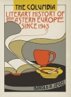 The Columbia Literary History of Eastern Europe Since 1945 Cover Image