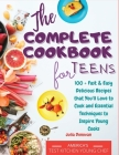 The Complete Cookbook for Teens: 100 + Fast and Easy Delicious Recipes that You'll Love to Cook and Essential Techniques to Inspire Young Cooks Cover Image