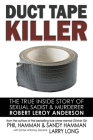Duct Tape Killer: The True Inside Story of Sexual Sadist & Murderer Robert Leroy Anderson Cover Image