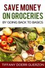 Save Money on Groceries: By Going Back to Basics Cover Image