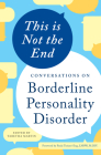 This Is Not the End: Conversations on Borderline Personality Disorder Cover Image