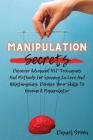Manipulation Secrets: Discover Advanced NLP Techniques And Methods For Winning In Love And Relationships. Develop Your Skills To Become A Ma Cover Image