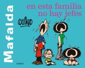 Mafalda. En esta familia no hay jefes / Mafalda. In this family there are no bosses Cover Image