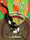 Kitty Kat Kitty Goes to the Circus: Wild at Heart Cover Image