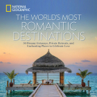 The World's Most Romantic Destinations: 50 Dreamy Getaways, Private Retreats, and Enchanting Places to Celebrate Love Cover Image