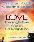 Christian Adult Coloring Books: Love Through The Words Of Scripture: A Loving Book of Inspirational Quotes & Color-In Images for Grown-Ups of Faith Cover Image