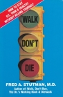 Walk, Don't Die: How to Stay Fit, Trim, and Healthy Without Killing Yourself Cover Image