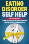 Eating Disorder Self Help: This book includes: Stop Emotional Eating and Overeating Emotional Eating Workbook Cover Image