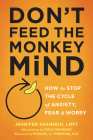 Don't Feed the Monkey Mind: How to Stop the Cycle of Anxiety, Fear, and Worry Cover Image