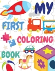 My First Coloring Book: Easy Coloring Book for 1-3 years old - Simple & Fun Pictures for Toddlers to Colouring Cover Image