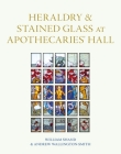 Heraldry and Stained Glass at Apothecaries' Hall Cover Image