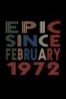 Epic Since February 1972: Birthday Gift for 48 Year Old Men and Women Cover Image