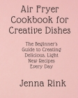 Air Fryer Cookbook for Creative Dishes Cover Image