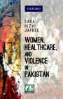 Women, Healthcare, and Violence in Pakistan Cover Image