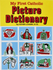 My First Catholic Picture Dictionary: A Handy Guide to Explain the Meaning of Words Used in T He Catholic Church Cover Image
