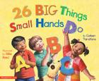 26 Big Things Small Hands Do Cover Image