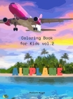 Airplane Coloring Book for Kids vol.2: Amazing Airplanes Coloring and Activity Book for Children with Ages 4-8 Beautiful Coloring Pages with a Variety Cover Image