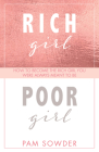 Rich Girl Poor Girl: How to Become the Rich Girl You Were Always Meant to Be Cover Image